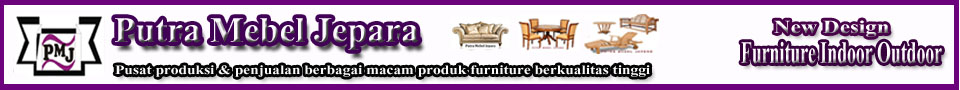 PUTRA MEBEL JEPARA | PUTRA FURNITURE | MEBEL FURNITURE TERBARU | FURNITURE RUMAH | FURNITURE RUMAH | TOKO FURNITURE | JEPARA FURNITURE STORE | FURNITURE EKSPORT | MEBEL UKIR JEPARA | FURNITURE MINIMALIS | TEAK FURNITURE | FANTASTIC FURNITURE | HOME GARDEN